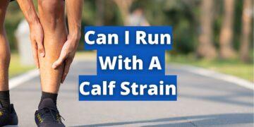 Can I Run With A Calf Strain?