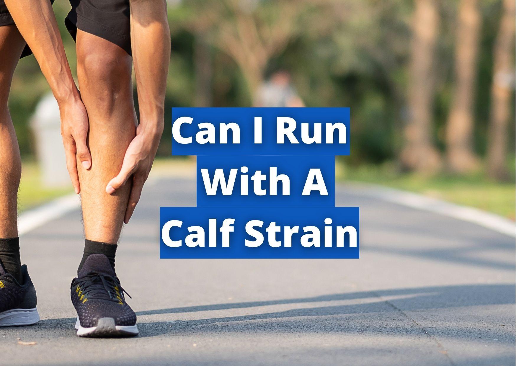 Can I run with a calf strain